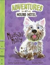 Adventures at Hound Hotel: Mudball Molly by Shelley Swanson Sateren (2015,...