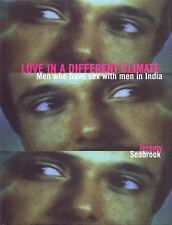 Love in a Different Climate : Men Who Have Sex with Men in India by Seabrook, J