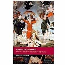 Converting Bohemia: Force and Persuasion in the Catholic Reformation (New Studie