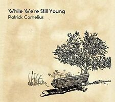 Patrick Cornelius, While We're Still Young, Excellent Import