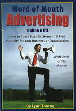 Word-of-Mouth Advertising Online and Off: How to Spark Buzz, Excitement and Free