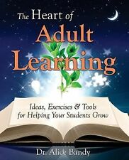 The Heart of Adult Learning : Ideas, Exercises and Tools for Helping Your...