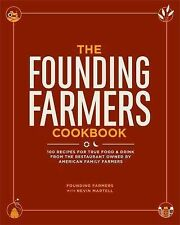 The Founding Farmers Cookbook : 100 Recipes for True Food and Drink from the...