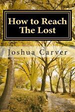 How to Reach the Lost : Modern Day Evangelism by Joshua Carver (2012, Paperback)