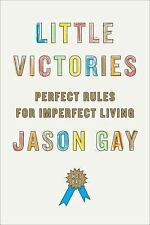 Little Victories: Perfect Rules for Imperfect Living - Good - Gay, Jason - Hardc