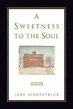 A Sweetness to the Soul (SIGNED) by Kirkpatrick, Jane