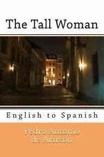 The Tall Woman : English to Spanish by Pedro de Alarcn (2013, Paperback)
