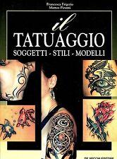 Francesca Frigerio Matteo Pironti IL TATUAGGIO SOGGETTI STILI MODELLI