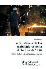 La Resistencia de Los Trabajadores en la Dictadura De 1976 by Perez Claudio...