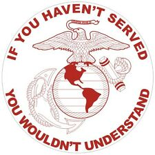 "US Marines USMC ""If You Haven't Served"" Decal / Sticker #160 Made in USA"