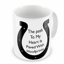 Horse Cup- The Path To My Heart Is Paved With HOOFPRINTS Novelty Gift Mug