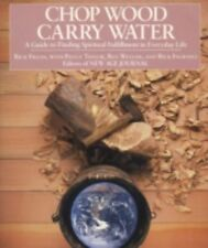Chop Wood, Carry Water : A Guide to Finding Spiritual Fulfillment in Everyday...