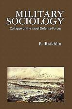 Military Sociology : Collapse of the Israel Defense Forces by R. Raikhlin...