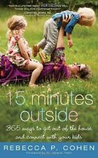 Fifteen Minutes Outside: 365 Ways to Get Out of the House and Connect with...