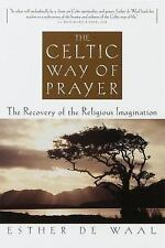 The Celtic Way of Prayer: Recovery of Religious Imagination - Esther De Waal NEW