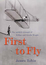 First to Fly: The Unlikely Triumph of Wilbur and Orville Wright by James...