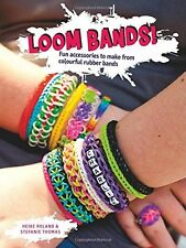 Loom Bands!: Fun Accessories to Make from Colourful Rubber Bands Thomas, Stefani