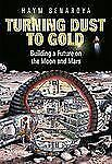 Springer Praxis Bks.: Turning Dust to Gold : Building a Future on the Moon...