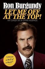 Let Me Off At The Top!  My Classy Life... (20130 Hardcver,DJ) Ron Burgundy