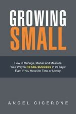 Growing Small : How to Manage, Market and Measure Your Way to Retail Success...