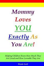 Mommy Loves You Exactly As You Are! : Helping Children Know How Much They Are...