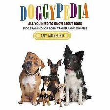 DoggyPedia: All You Need to Know about Dogs : Dog Training for Both Trainers...