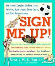 Sign Me Up! The Parents' Complete Guide to Sports, Activities, Music Lessons, Da
