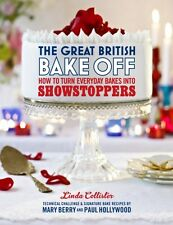 The Great British Bake Off: How to turn everyday bakes into showstoppers (Hardc.