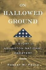 On Hallowed Ground: The Story of Arlington National Cemetery by Poole, Robert M