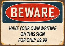 BEWARE,HAVE YOUR OWN TEXT, ON A, PERSONALISED ENAMELLED METAL SIGN.
