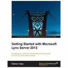 Getting Started with Microsoft Lync Server 2013 by Fabrizio Volpe (2013,...