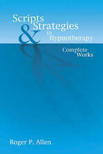 Scripts and Strategies in Hypnotherapy: The Complete Works by Roger P. Allen...