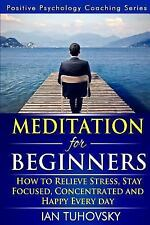 Meditation for Beginners: How to Meditate As An Ordinary Person! to Relieve St