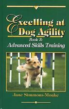 Excelling at Dog Agility: Book 3 : Advanced Skills Training (Updated S-ExLibrary