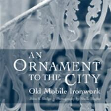 An Ornament to the City: Old Mobile Ironwork by Sledge, John S.