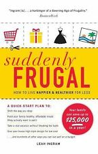 Suddenly Frugal: How to Live Happier and Healthier for Less, Ingram, Leah, Good