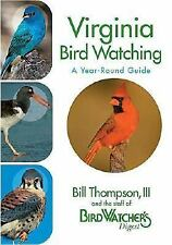 Virginia Birdwatching : A Year-Round Guide by Bill Thompson and Bird...