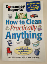 How to Clean Practically Anything by Consumer Reports Books Editors and...