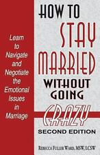 How to Stay Married : Without Going Crazy by Msw Ward (2013, Paperback)