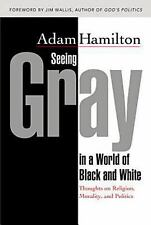 Seeing Gray in a World of Black and White: Thoughts on Religion, Morality, and P