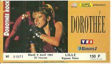 RARE / TICKET BILLET DE CONCERT - DOROTHEE : LIVE A LILLE ( FRANCE ) AVRIL 1991