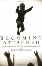 Becoming Attached: First Relationships and How They Shape Our Capacity to Love b