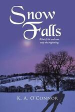 Snow Falls : What If the End Was Only Th Beginning by K. A. O'Connor (2013,...