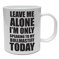 SPEAKING TO MY BULLMASTIFF TODAY - Pet / Dog / Canine / Funny Ceramic Mug
