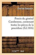 Proces du General Cambronne, Contenant Toutes les Pieces de la Procedure by...