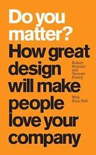 Do You Matter?: How Great Design Will Make People Love Your Company paperback)