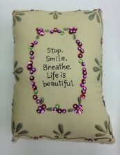 """ Stop. Smile. Breathe. Life Is Beautiful."" 8""x5"" Pillow Cushion By Natural Life"