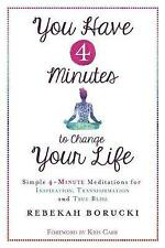 You Have 4 Minutes to Change Your Life: Simple 4-Minute Meditations for...