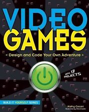 Build It Yourself: Video Games : Design and Code Your Own Adventure by Kathy...