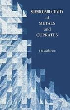 Superconductivity of Metals and Cuprates by J. R. Waldram (1996, Hardcover)